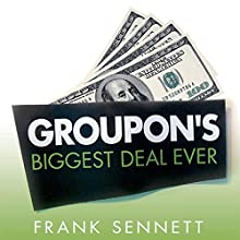 Groupon's Biggest Deal Ever: The Inside Story of How One Insane Gamble, Tons of Unbelievable Hype, and Millions of Wild Deals Made Billions for One Ballsy Joker Audiobook by Frank Sennett Narrated by Bryan Kennedy