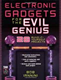 Electronic Gadgets for the Evil Genius: 28 Build-It-Yourself Projects (0071426094) by Bob Iannini