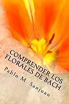 Comprender Los Florales De Bach: Curando El Alma (spanish Edition)