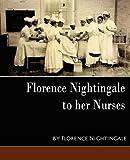 Florence Nightingale - To Her Nurses (New Edition)