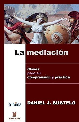 La mediacion - Claves para su comprension y practica  [Bustelo, Daniel J.] (Tapa Blanda)