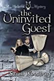 The Uninvited Guest (A Gareth and Gwen Medieval Mystery) Sarah Woodbury