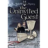 The Uninvited Guest (A Gareth and Gwen Medieval Mystery) ~ Sarah Woodbury