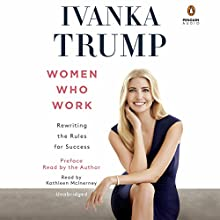 Women Who Work: Rewriting the Rules for Success | Livre audio Auteur(s) : Ivanka Trump Narrateur(s) : Ivanka Trump, Kathleen McInerney