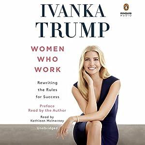 Women Who Work: Rewriting the Rules for Success Hörbuch von Ivanka Trump Gesprochen von: Ivanka Trump, Kathleen McInerney