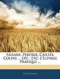 echange, troc Ernest Leroy - Faisans, Perdrix, Cailles, Colins ... Etc., Etc: L'Levage Pratique ...