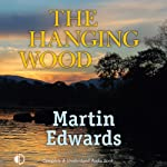 The Hanging Wood (       UNABRIDGED) by Martin Edwards Narrated by Julia Franklin