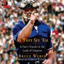 As They See 'Em: A Fan's Travels in the Land of Umpires (       UNABRIDGED) by Bruce Weber Narrated by Charley Steiner