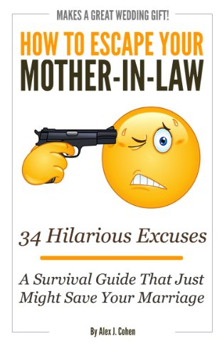 How To Escape Your Mother-In-Law: A Survival Guide That Just Might Save Your Marriage