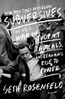 Subversives: The FBI's War on Student Radicals, and Reagan's Rise to Power from Seth Rosenfeld