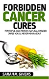 Cancer: 7 Powerful And Proven Cancer Cures You'll Never Hear About (Cancer,...
