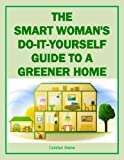 The Smart Womans Do-It-Yourself Guide to a Greener Home (Green Matters)