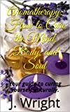 img - for Aromatherapy: How to Cure the Mind, Body, and Soul book / textbook / text book