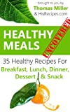 Healthy Meals Uncovered: 35 Healthy Recipes For Breakfast, Lunch, Dinner, Dessert & Snack