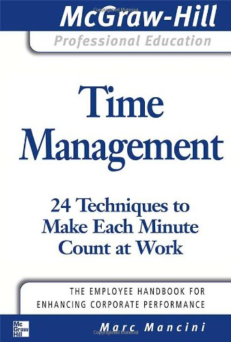 Time Management: 24 Techniques to Make Each Minute Count at Work (McGraw-Hill Professional Education Series)
