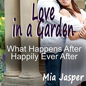 Love in a Garden: What Happens After Happily Ever After | [Mia Jasper]