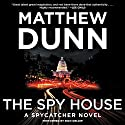 The Spy House: A Spycatcher Novel (       UNABRIDGED) by Matthew Dunn Narrated by Rich Orlow