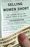 img - for Selling Women Short: The Landmark Battle for Workers' Rights at Wal-Mart by Featherstone, Liza (September 7, 2005) Paperback book / textbook / text book