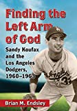Finding the Left Arm of God: Sandy Koufax and the Los Angeles Dodgers, 1960-1963