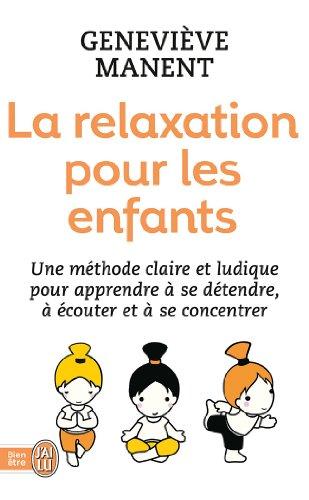 La relaxation pour les enfants : une méthode claire et ludique pour apprendre à se détendre, à écouter et à se concentrer