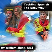 Tackling Spanish the Easy Way (       UNABRIDGED) by William Jiang MLS Narrated by Johanna Oosterwyk