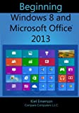 Beginning Windows 8 and Microsoft Office 2013