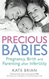 Precious Babies: Pregnancy, Birth and Parenting After Infertility (0749954019) by Brian, Kate