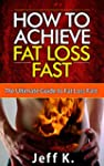 How to Achieve Fat Loss Fast: The Ult...