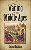 The Waning of the Middle Ages (0486404439) by Huizinga, Johan