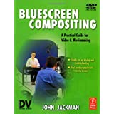 Bluescreen Compositing: A Practical Guide for Video & Moviemaking (Dv Expert Series) ~ John Jackman