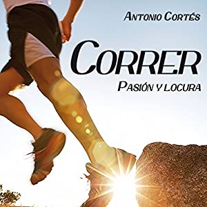 Correr Pasion Y Locura Audiobook