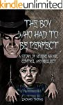 The Boy Who Had To Be Perfect: A Stor...