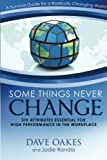 img - for Some Things Never Change: Six Attributes Essential for High Performance in the Workplace book / textbook / text book