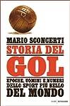 Storia del gol: Epoche, uomini e nume...