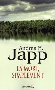 La mort, simplement par Andrea H. Japp