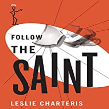 Follow the Saint: The Saint, Book 20 (       UNABRIDGED) by Leslie Charteris Narrated by John Telfer