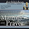 What Every Couple Should Know About Marriage and Prayer Speech by Fulton J Sheen Narrated by Archbishop Fulton J. Sheen