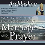 What Every Couple Should Know About Marriage and Prayer | Fulton J Sheen