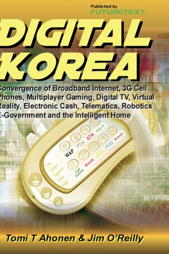 Digital Korea: Convergence of Broadband Internet, 3G Cell Phones, Multiplayer Gaming, Digital TV, Virtual Reality, Electronic Cash, Telematics, Robotics, E-Government and the Intelligent Home
