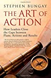 img - for The Art of Action: How Leaders Close the Gaps between Plans, Actions, and Results by Bungay, Stephen (2010) Hardcover book / textbook / text book