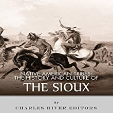 Native American Tribes: The History and Culture of the Sioux | Livre audio Auteur(s) :  Charles River Editors Narrateur(s) : Tracy Turner