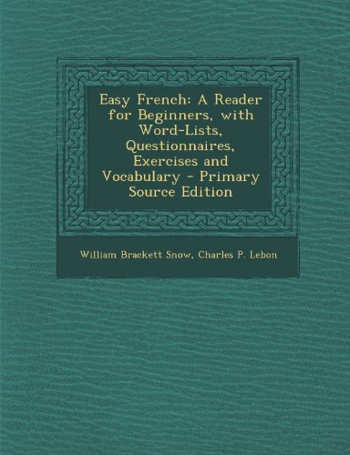Easy French: A Reader for Beginners, with Word-Lists, Questionnaires, Exercises and Vocabulary