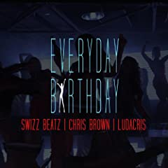 Everyday Birthday (feat. Chris Brown & Ludacris) [Explicit]