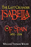 Isabella Of Spain: The Last Crusader (1451-1504)