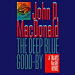 The Deep Blue Good-By: A Travis McGee Novel, Book 1 (       UNABRIDGED) by John D. MacDonald Narrated by Robert Petkoff