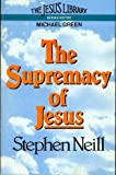 The Supremacy of Jesus (The Jesus library) (0340272392) by Neill, Stephen