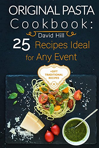 Original Pasta Cookbook: 25 recipes ideal for any event. by David Hill