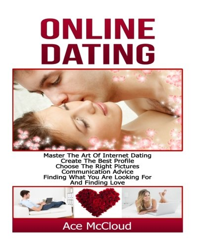 Online Dating:  Master The Art of Internet Dating- Create The Best Profile, Choose The Right Pictures, Communication Advice, Finding What You Are Looking For, And Finding Love (Dating Profile compare prices)