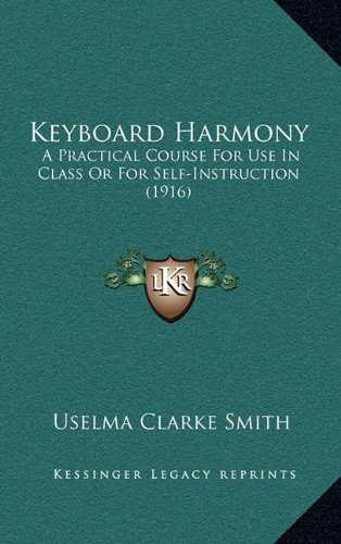 Keyboard Harmony: A Practical Course for Use in Class or for Self-Instruction (1916)