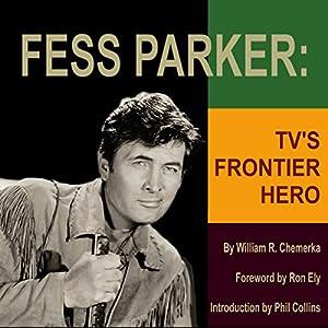 Fess Parker: TV's Frontier Hero Hörbuch von William R. Chemerka Gesprochen von: Scott R. Smith